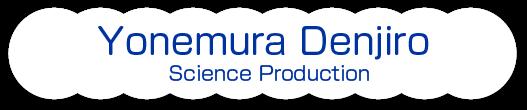Yonemura Denjiro Science Production